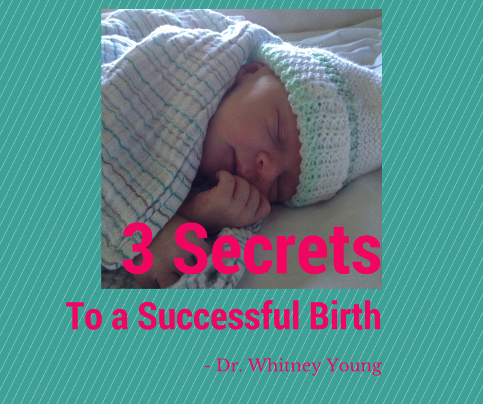 3 Secrets to a Successful Birth